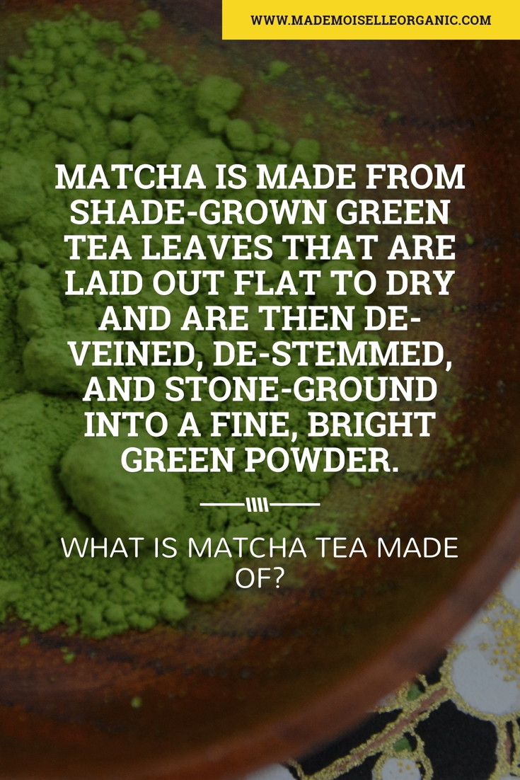 What is Matcha Tea made of?