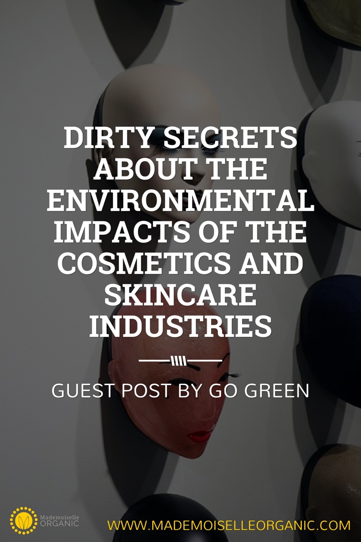 Dirty Secrets About the Environmental Impacts of the Cosmetics and Skincare Industries - guest post by GO GREEN