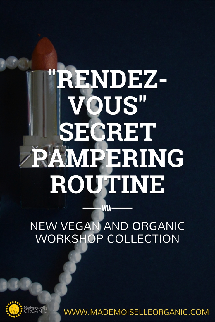 """New Vegand and Organic workshop collection: """"Rendez-Vous Secret"""" pampering routine"""